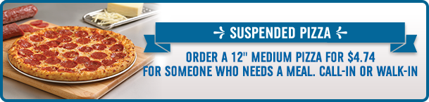 "Suspend a Pizza: Order a 12"" Medium Pizza for $4.74 for someone who needs a meal"